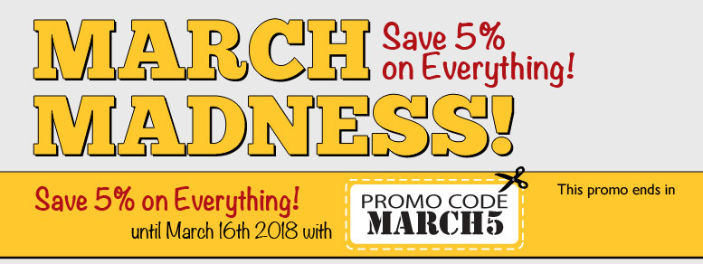March Madness - Save 5% on Everything!